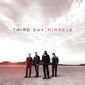 Miracle, by Third Day