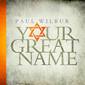 Your Great Name by Paul Wilbur