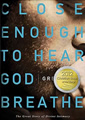 Close Enough to Hear God Breathe by Greg Paul